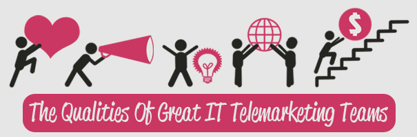The Qualities Of Great IT Telemarketing Teams