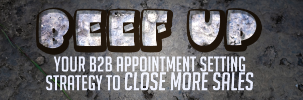 Beef up your B2B Appointment Setting strategy to close more sales