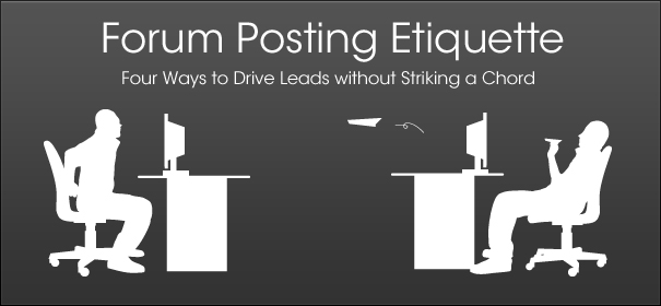 Forum Posting Etiquette- Four Ways to Drive Leads without Striking a Chord