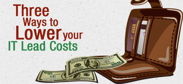 Three Ways to Lower your IT Lead Costs
