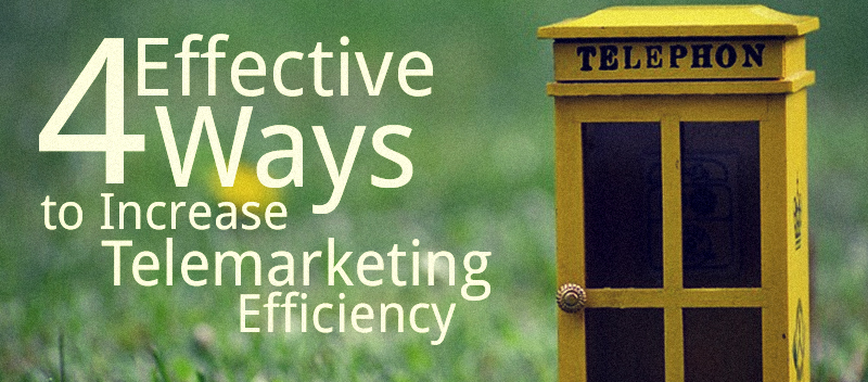 4 Effective Ways to Increase Telemarketing Efficiency