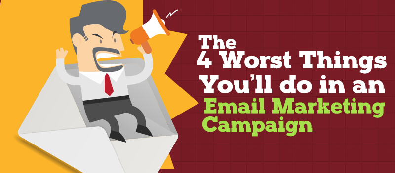 The 4 Worst Things You'll Do in an Email Marketing Campaign