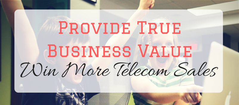 Provide True Business Value and Win More Telecom Sales