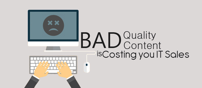 Bad Quality Content is Costing you IT Sales