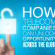 How Telecom Companies Can Unlock Opportunities Across the Globe